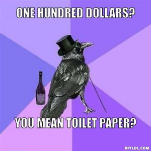 rich-raven-meme-generator-one-hundred-dollars-you-mean-toilet-paper-7de239